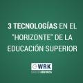 3 Tecnologías en el Horizonte de la Educación Superior-Carlos Güereca