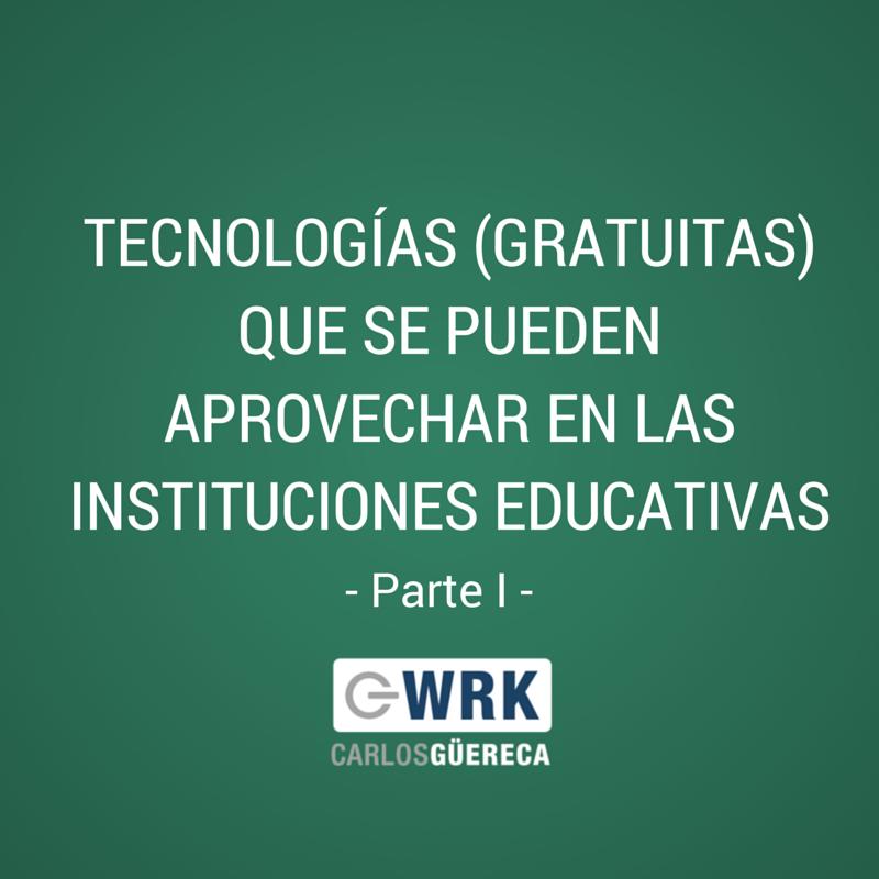 Tecnología Gratuita para Instituciones Educativas-Parte I-Carlos Güereca