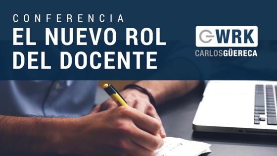 EL NUEVO ROL DEL DOCENTE - Carlos Güereca