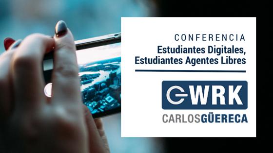 Estudiantes Digitales, Estudiantes Agentes Libres - Carlos Güereca