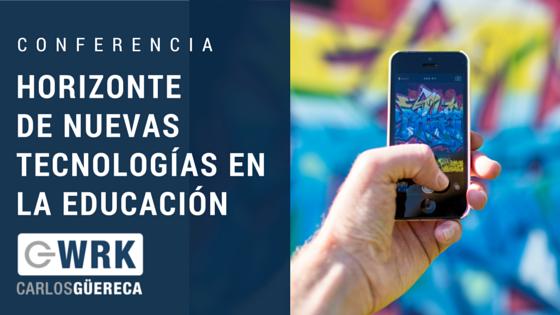 Horizonte de Nuevas Tecnologías en la Educación - Carlos Güereca