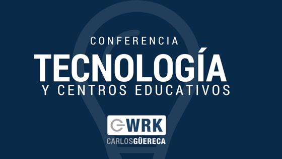 Tecnología y Centros Educativos - Carlos Güereca