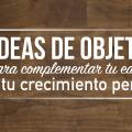 5 Ideas de Objetivos para Complementar tu Educación y tu Crecimiento Personal - Carlos Güereca